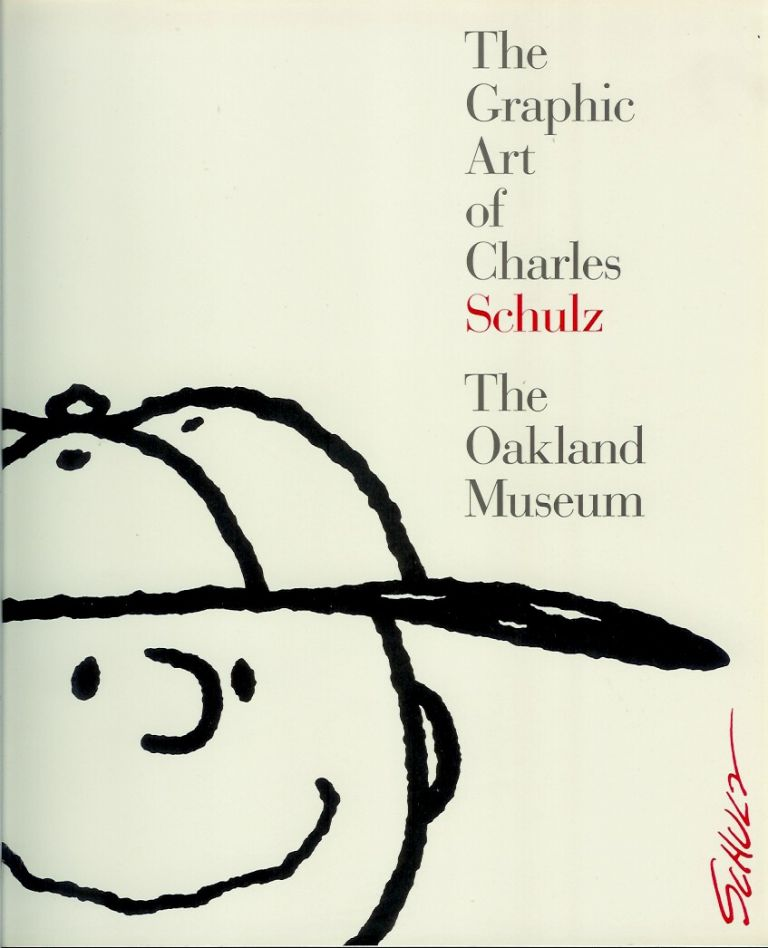THE GRAPHIC ART OF CHARLES SCHULZ, THE OAKLAND MUSEUM: A Catalogue of the Retrospective Exhibition. Organized by the Oakland Museum Art Department, 1985. Charles Schulz.