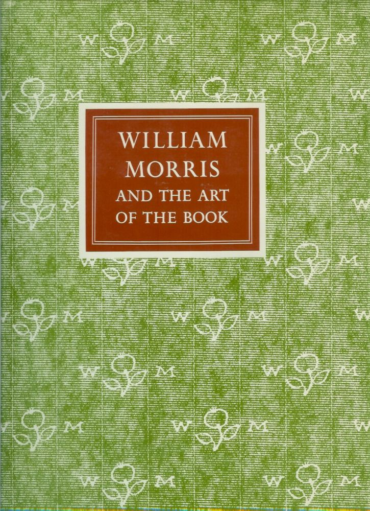 WILLIAM MORRIS AND THE ART OF THE PRINTED BOOK: With Essays on William Morris as Book Collector by Paul Needham, as Calligrapher by Joseph Dunlap, and as Typographer by John Dreyfus. Paul Needham, Joseph Dunlap, John Dreyfus, William Morris.