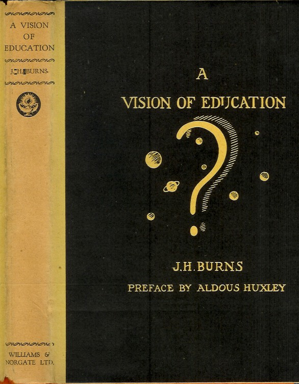 A VISION OF EDUCATION: Being an Imaginary Verbatim Report of the First Interplanetary Conference. J. H. Burns, Aldous Huxley.