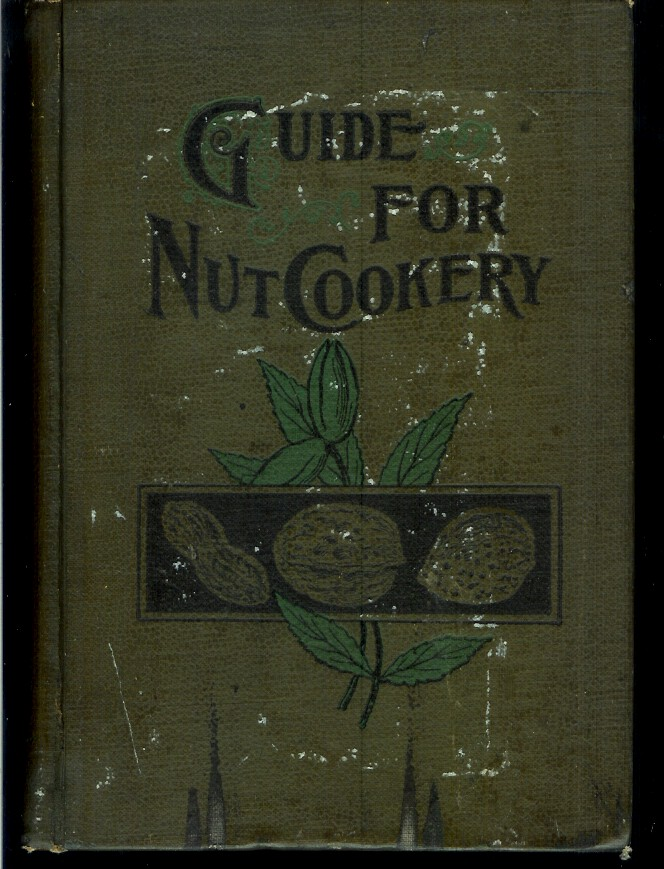 GUIDE TO NUT COOKERY: Together with a Brief History of Nuts and Their Food Values. Mrs. Almeda Lambert.
