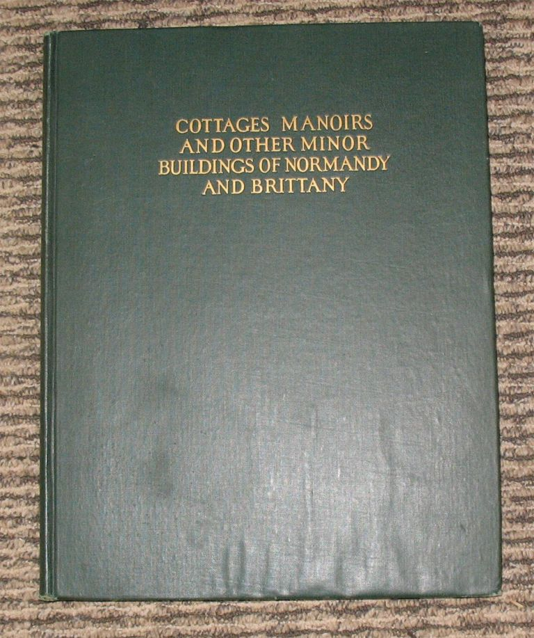 COTTAGES AND MANORS AND OTHER MINOR BUILDINGS OF NORMANDY AND BRITTANY. William D. With Foster, Louis C. Rosenberg.