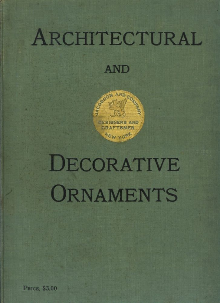THE GENERAL CATALOGUE OF JACOBSEN & CO. (Cover title: Architecure and Decorative Ornaments). Architecture, Jacobsen, Co.