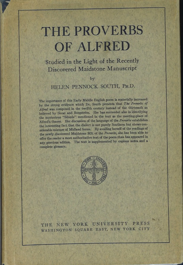 THE PROVERBS OF ALFRED: Studied in the Light of the Recently Discovered Maidstone Manuscript. Helen Pennock South.