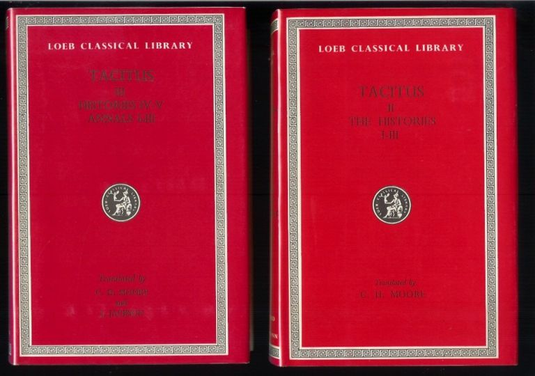 "THE HISTORIES Books I-III and THE HISTORIES Books IV-V and THE ANNALS Books I-III. (Volumes II and III of the 5-volume ""Tacitus in Five Volumes"" Loeb Classical Library No. 111 and No. 249). Tacitus. English, Clifford H. Moore, John Jackson."