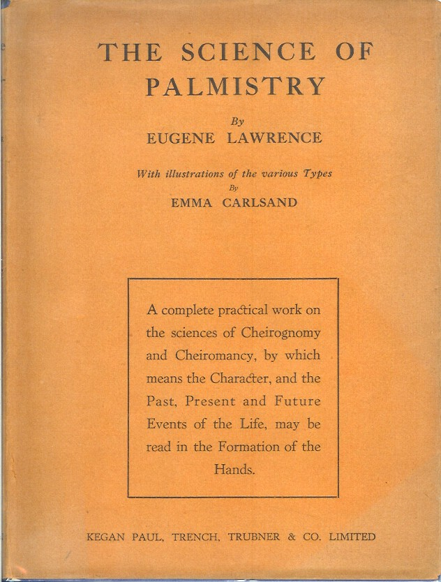 THE SCIENCE OF PALMISTRY: A Complete Practical Work on the Sciences of Cheirognomy and Cheiromancy. By Which means the Character, and the Past, Present and Future Events of the Life, may be read in the Formation of the Hands. Eugene Lawrence, Emma Carlsund.