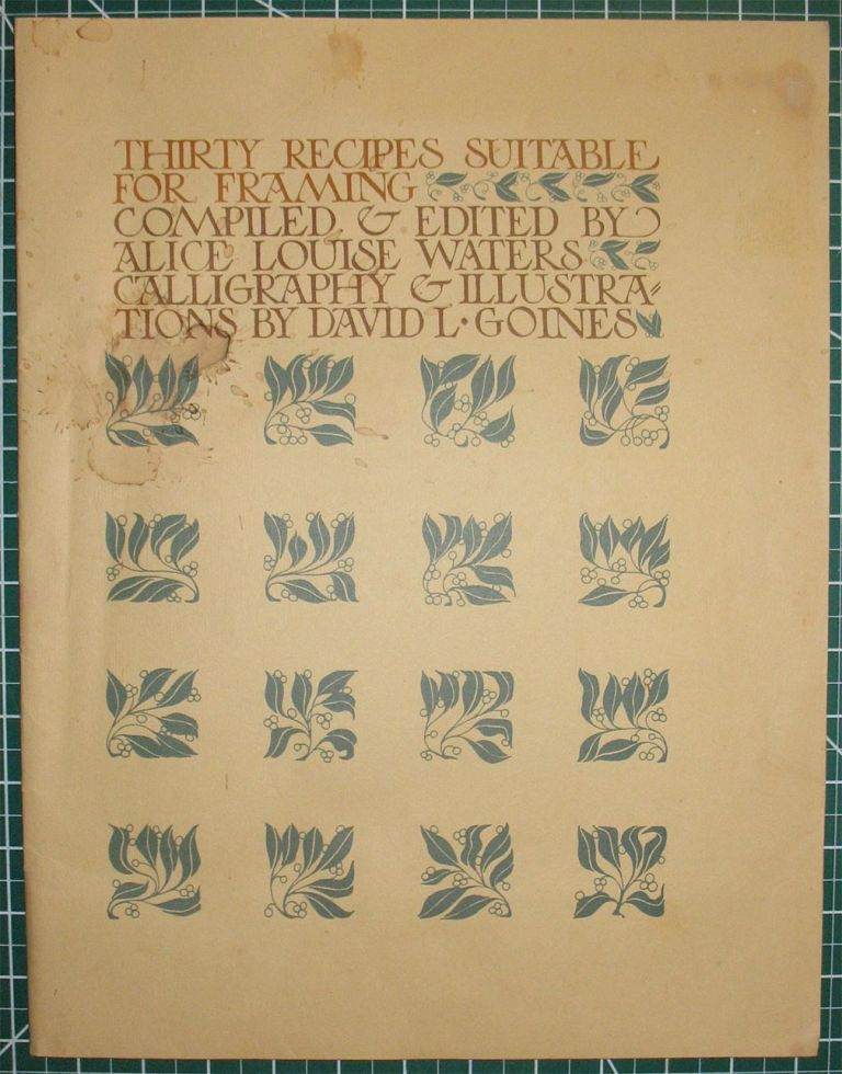 THIRTY RECIPES SUITABLE FOR FRAMING. David Lance Goines, Alice Waters.