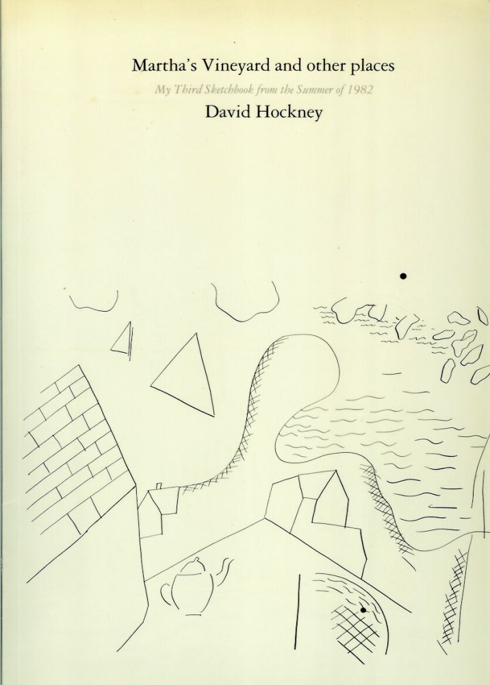 MARTHA'S VINEYARD AND OTHER PLACES: My Third Sketchbook from the Summer of 1982. David. Text Hockney, Nikos Stangos.