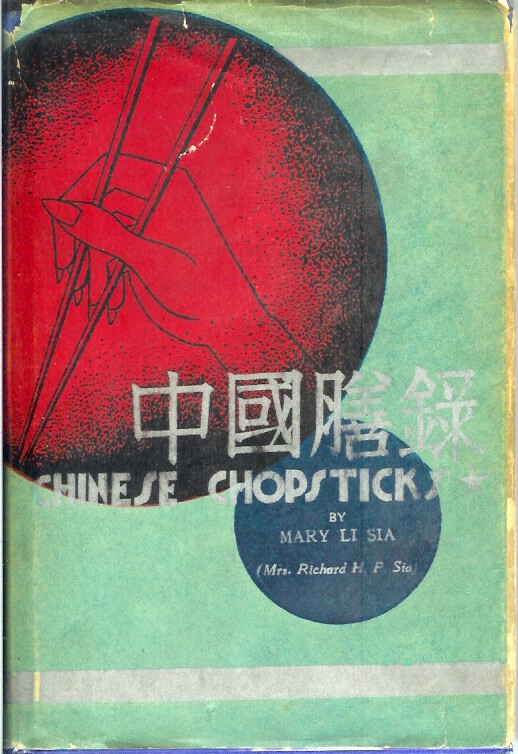 CHINESE CHOPSTICKS: A Manual of Chinese Cookery and Guide to Peking Restaurants. Mary Li Sia, Mrs. Richard H. P. Sia.