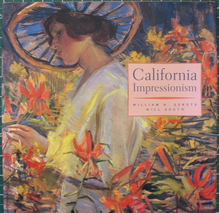 CALIFORNIA IMPRESSIONISM. William H. Gerdts, Will Sourh.