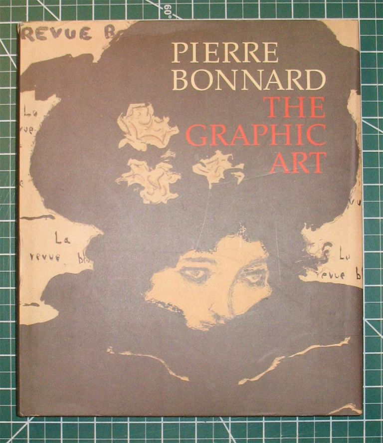 PIERRE BONNARD: The Graphic Art. Pierre Bonnard, Colta Ives, Helen Giambruni, Sasha M. Newman.