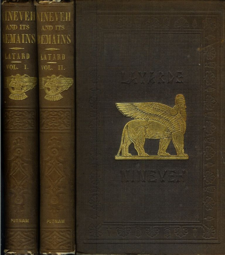 NINEVEH AND ITS REMAINS: With an Account of a Visit to the Chaldean Christians of Kurdistan, and the Yezids, or Devil-Worshippers; and an Inquiry into the Manners and Arts of the Ancient Assyrians. Austen Henry Layard.