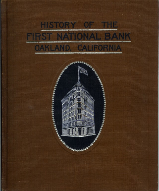 HISTORY OF THE FIRST NATIONAL BANK OF OAKLAND, CALIFORNIA. 1874-1908. Lowry. Russell.