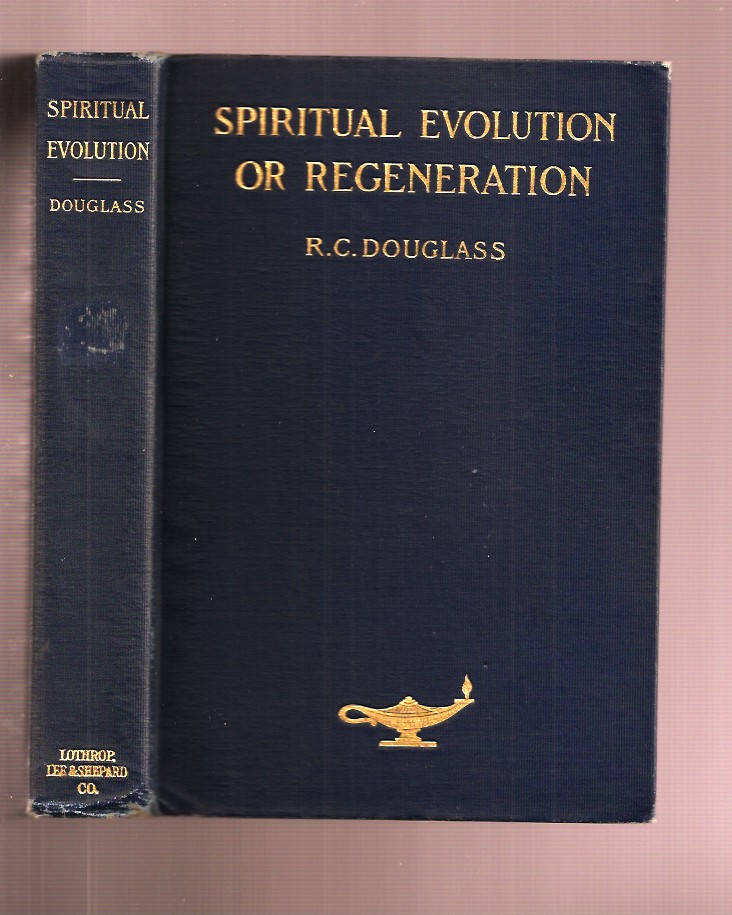 SPIRITUAL EVOLUTION OR REGENERATION: The Law and Process for Unfolding the Christ in Consciousness. R. C. Douglass.