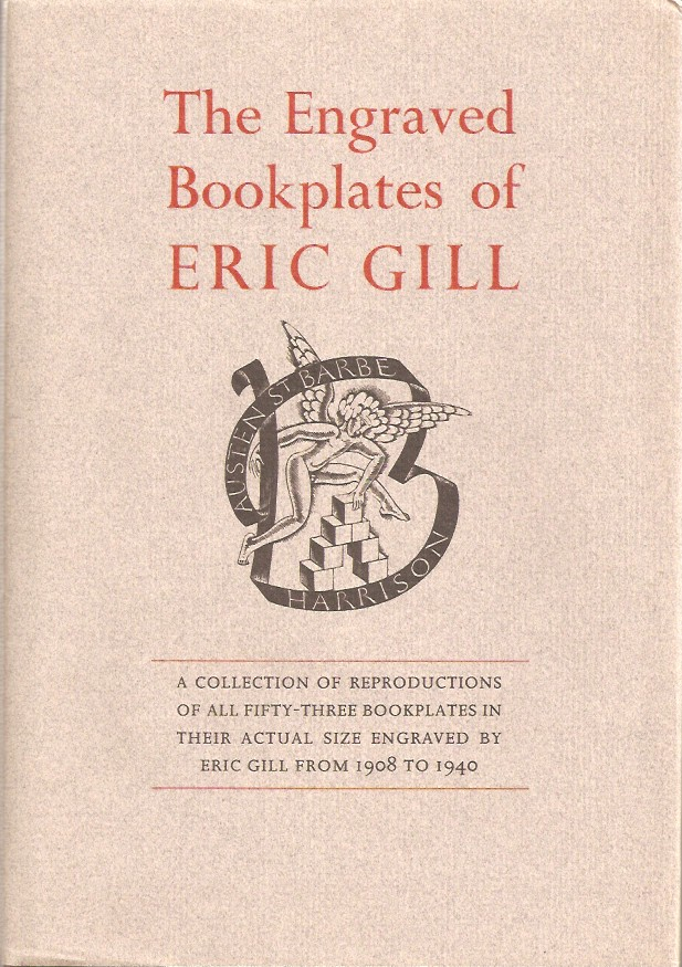THE ENGRAVED BOOKPLATES OF ERIC GILL, 1908-1940. Eric Gill, wih Christopher Skelton, Michael Renton, an, Albert Sperisen.