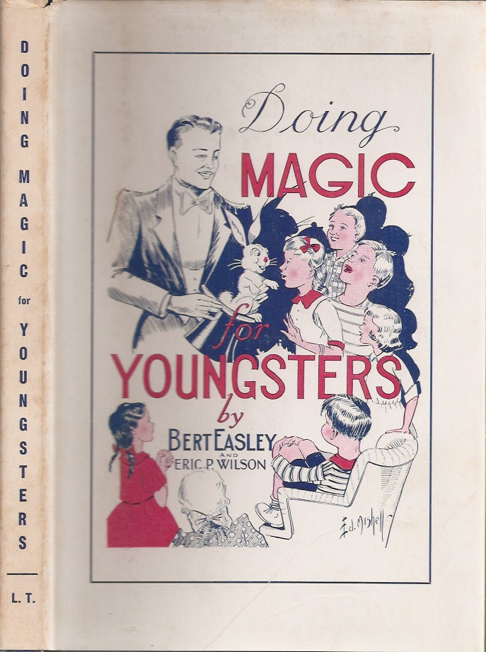 DOING MAGIC FOR YOUNGSTERS. Including THE ART OF CONJURING TO CHILDREN by Eric P. Wilson. Bert Easley, Eric P. Wilson.