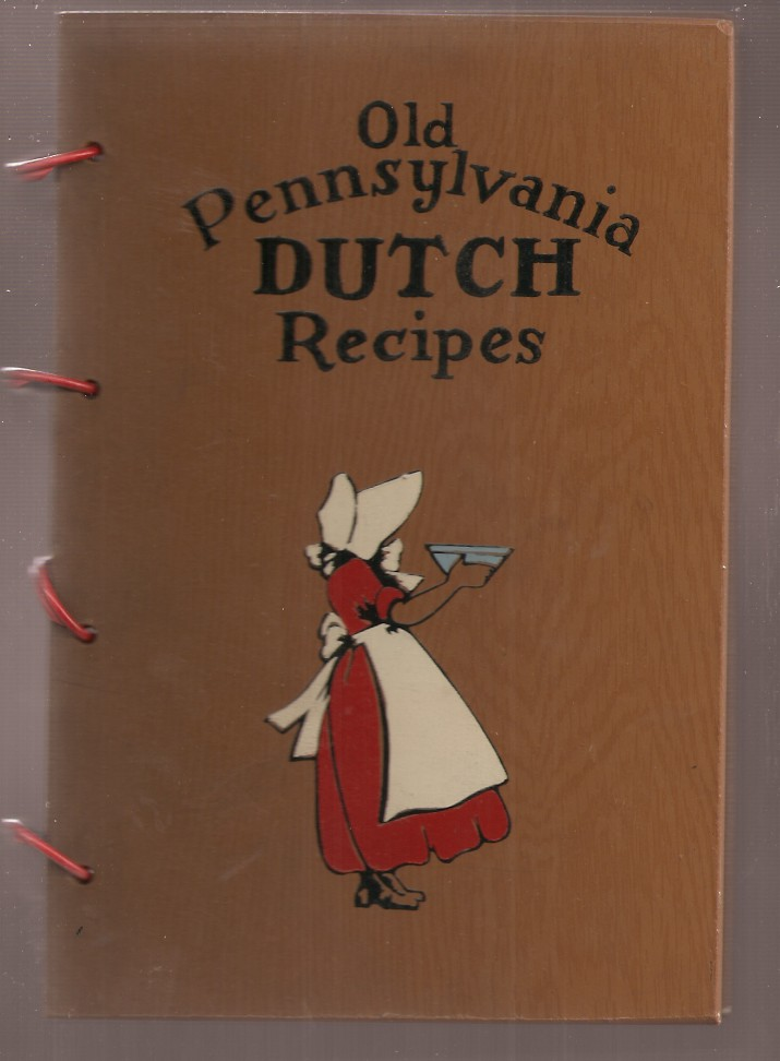 PENNSYLVANIA DUTCH COOK BOOK OF FINE OLD RECIPES: Compiled from tried and tested recipes made famous and handed down by the early Dutch settlers in Pennsylvania.