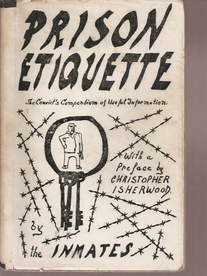 PRISON ETIQUETTE: The Convict's Compendium of Useful Information. Jacket, Aldous Huxley, Edmund Wilson, Holley Cantine, Dachine Rainer, Christopher Isherwood., Lowell Naeve, Dachine Rainer.