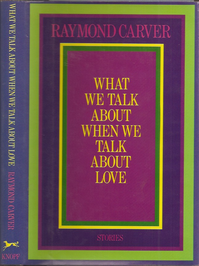 WHAT WE TALK ABOUT WHEN WE TALK ABOUT LOVE. Carver Raymond.