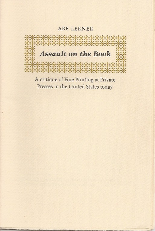 ASSAULT ON THE BOOK: A Critique of Fine Printing at Private Presses in the United States Today. Abe Lerner.