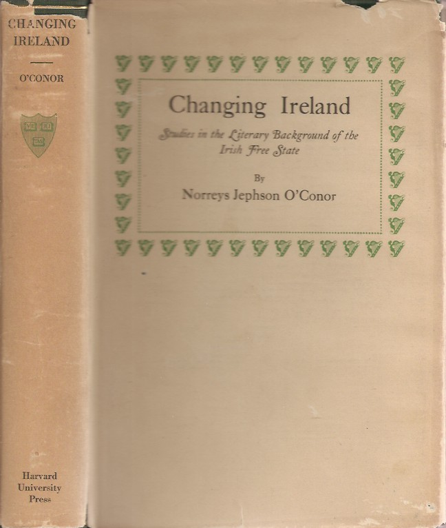 CHANGING IRELAND: Literary Backgrounds of the Irish Free State, 1889-1922. Norreys Jephson O'Conor.