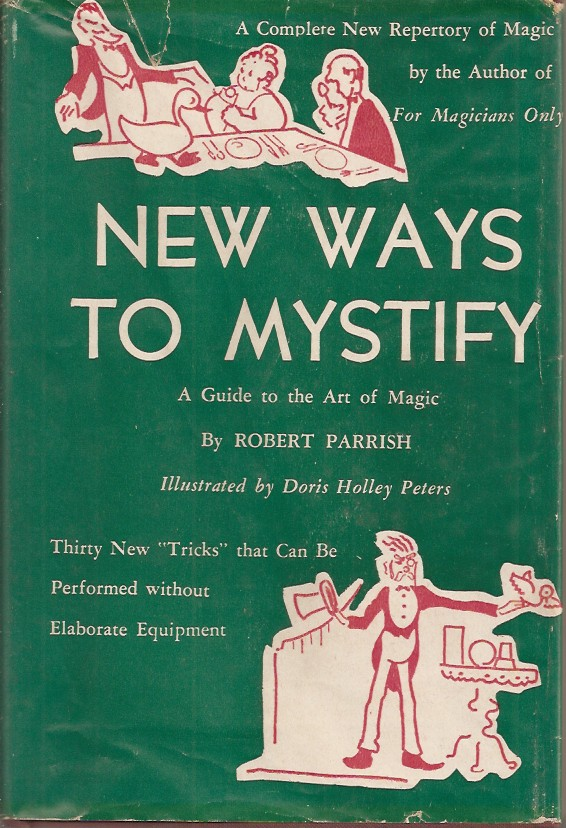 NEW WAYS TO MYSTIFY: A Guide to the Art of Magic. Robert Parrish, Doris Holly Peters.