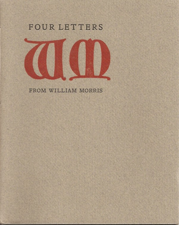 FOUR LETTERS FROM WILLIAM MORRIS Is published on the 150th anniversary of his birth, March 24, 1984, by the Arion Press, San Francisco. William Morris.