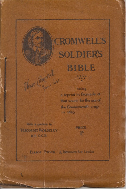 """CROMWELL'S SOLDIER'S BIBLE: Being a Reprint in Facsimile, of """"The Souldier's Pocket Bible,"""" Compiled by Edmund Calamy, and Issued for the Use of the Commonwealth Army in 1643. With a Bibliographical Introduction. Edmund Calamy., Field Marshal the Rt. Hon. Viscount Wolseley."""