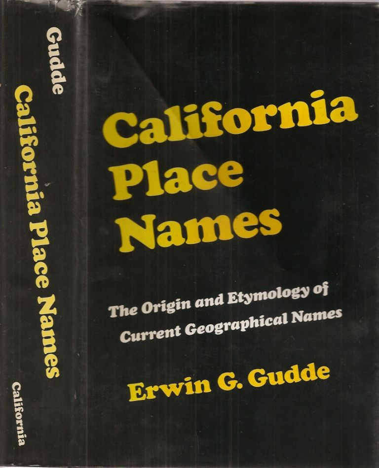 CALIFORNIA PLACE NAMES: The Origin and Etymology of Current Geographical Names. Revised and Enlarged with Maps and Reference List of Obsolete Names. Erwin Gudde.