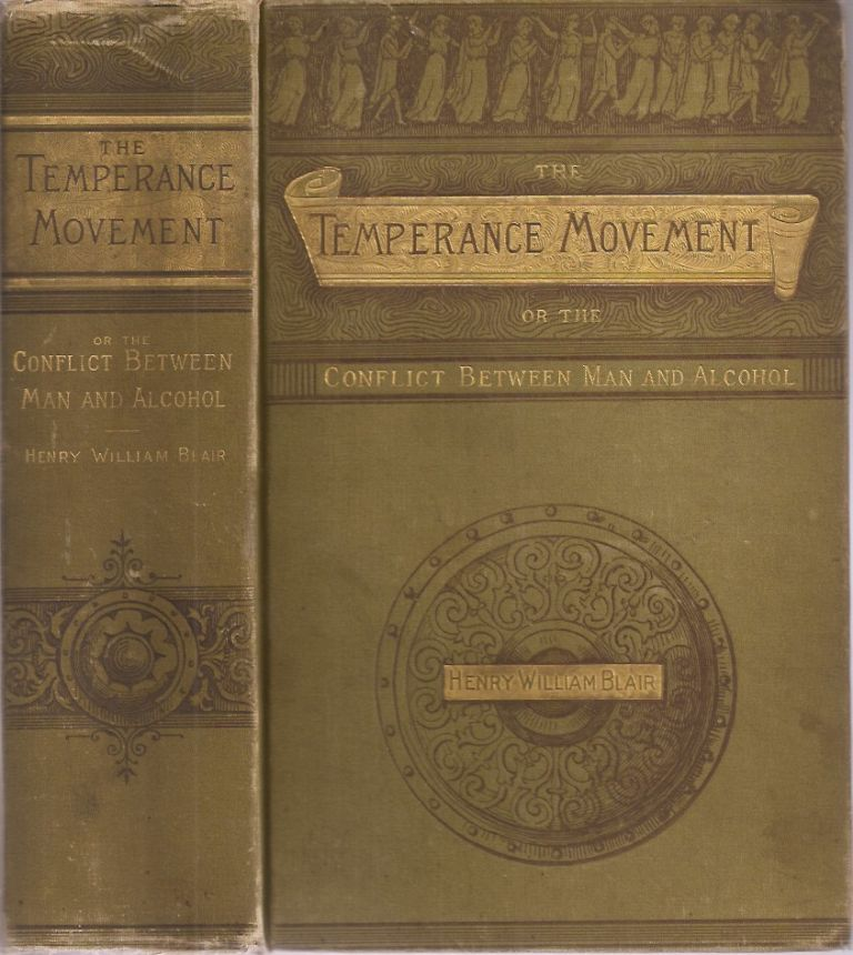 THE TEMPERANCE MOVEMENT: or the Conflict between Man and Alcohol. Henry William Blair.