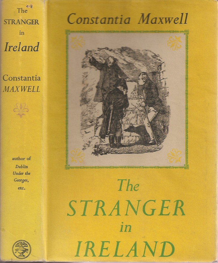 THE STRANGER IN IRELAND: From the Reign of Elizabeth to the Great Famine. Constantia Maxwell.