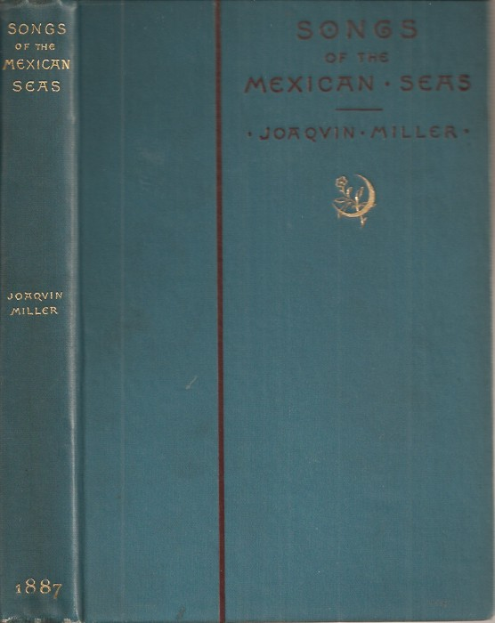 SONGS OF THE MEXICAN SEAS. Joaquin Miller.
