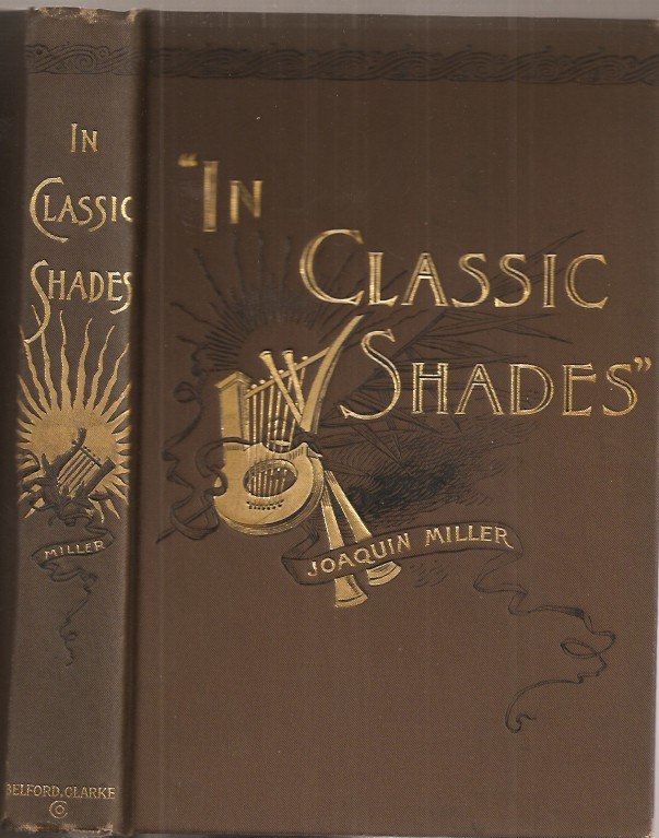 IN CLASSIC SHADES and Other Poems. Joaquin Miller.