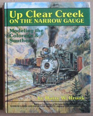 UP CLEAR CREEK ON THE NARROW GAUGE: Modeling the Colorado & Southern. Harry W. Brunk