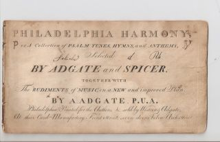PHILADELPHIA HARMONY; or, A Collection of Psalm Tunes, Hymns, and Anthems, Selected by Adgate and Spicer Together With the Rudiments of Music, on a New and Improved Plan, by A. Adgate, P.U.A.