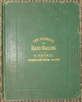 THE NEW ELEMENTS OF HAND-RAILING: Containing Forty-One Plates, Thirteen of Which Are Now for the...