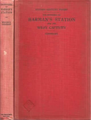 THE FOUNDING OF HARMAN'S STATION: With an Account of the Indian Captivity of Mrs. Jennie Wiley...