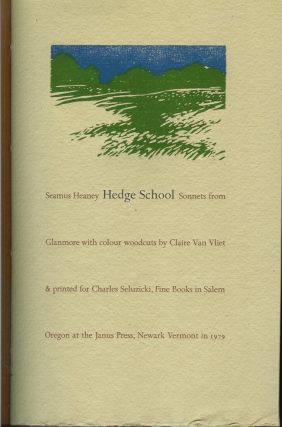 HEDGE SCHOOL: Sonnets from Glanmore with colour woodcuts by Claire Van Vliet & printed for Charles Seluzicki Fine Books in Salem Oregon