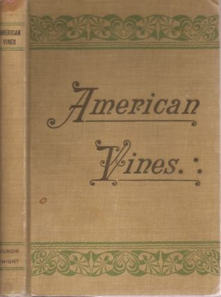 AMERICAN VINES (Resistant Stock) Their Adaptation, Culture, Grafting and Propagation. Complete...