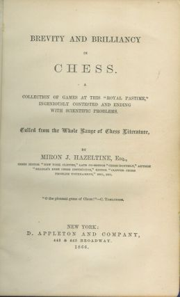 "BREVITY AND BRILLIANCY IN CHESS: A Collection of Games at this ""Royal Pastime"" Ingeniously Contested and Ending with Scientific Problems"
