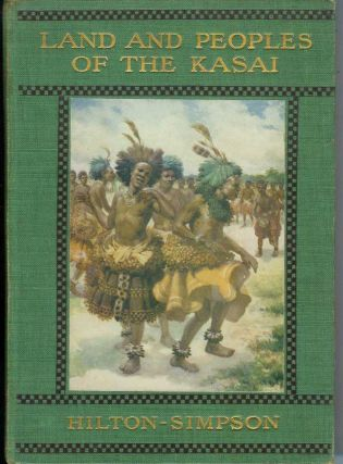 LANDS AND PEOPLES OF THE KASAI: Being a Narrative of a Two Year Journey Among the Cannibals of...