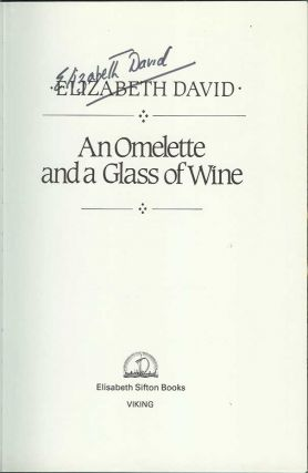 AN OMELETTE AND A GLASS OF WINE. Elizabeth David