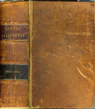 COMPILED LAWS OF THE STATE OF CALIFORNIA:; Containing All the Acts of the Legislature of a Public...