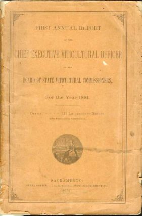 FIRST ANNUAL REPORT OF THE CHIEF EXECUTIVE OFFICER TO THE BOARD OF STATE VITICULTURAL COMMISSIONERS, FOR THE YEAR 1881.