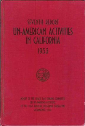 SEVENTH REPORT OF THE SENATE FACT-FINDING COMMITTEE ON UN-AMERICAN ACTIVITIES, 1953. California Legislature.