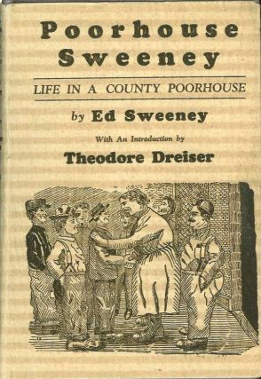 POORHOUSE SWEENEY: Life in a County Poorhouse. Ed. Sweeney, Theodore Dreiser