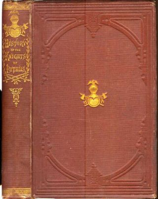 HISTORY OF THE KNIGHTS OF PYTHIAS, with an Account of the Life and Times of Damon and Pythias. Jos. D. Weeks.