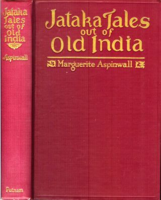 JATAKA TALES OUT OF OLD INDIA. Retold by Marguerite Aspinwall. Marguerite Aspinwall