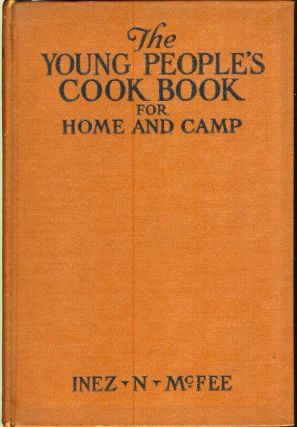 THE YOUNG PEOPLE'S COOK BOOK FOR HOME AND CAMP. Inez McFee