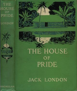 THE HOUSE OF PRIDE and Other Tales of Hawaii. Jack London