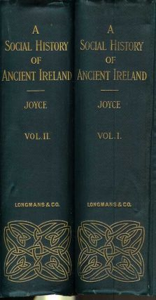 A SOCIAL HISTORY OF ANCIENT IRELAND: Treating of the Government, Military System, and Law;...